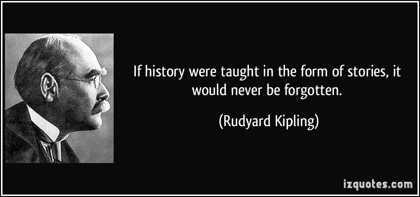 quote-if-history-were-taught-in-the-form-of-stories-it-would-never-be-forgotten-rudyard-kipling-103039